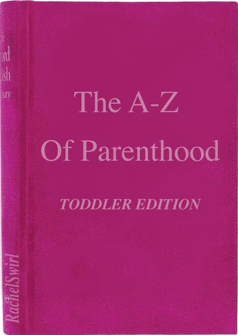 The A-Z Of Parenthood- The Toddler Years Edition