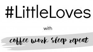 #LittleLoves Each And Every Friday From Here On In