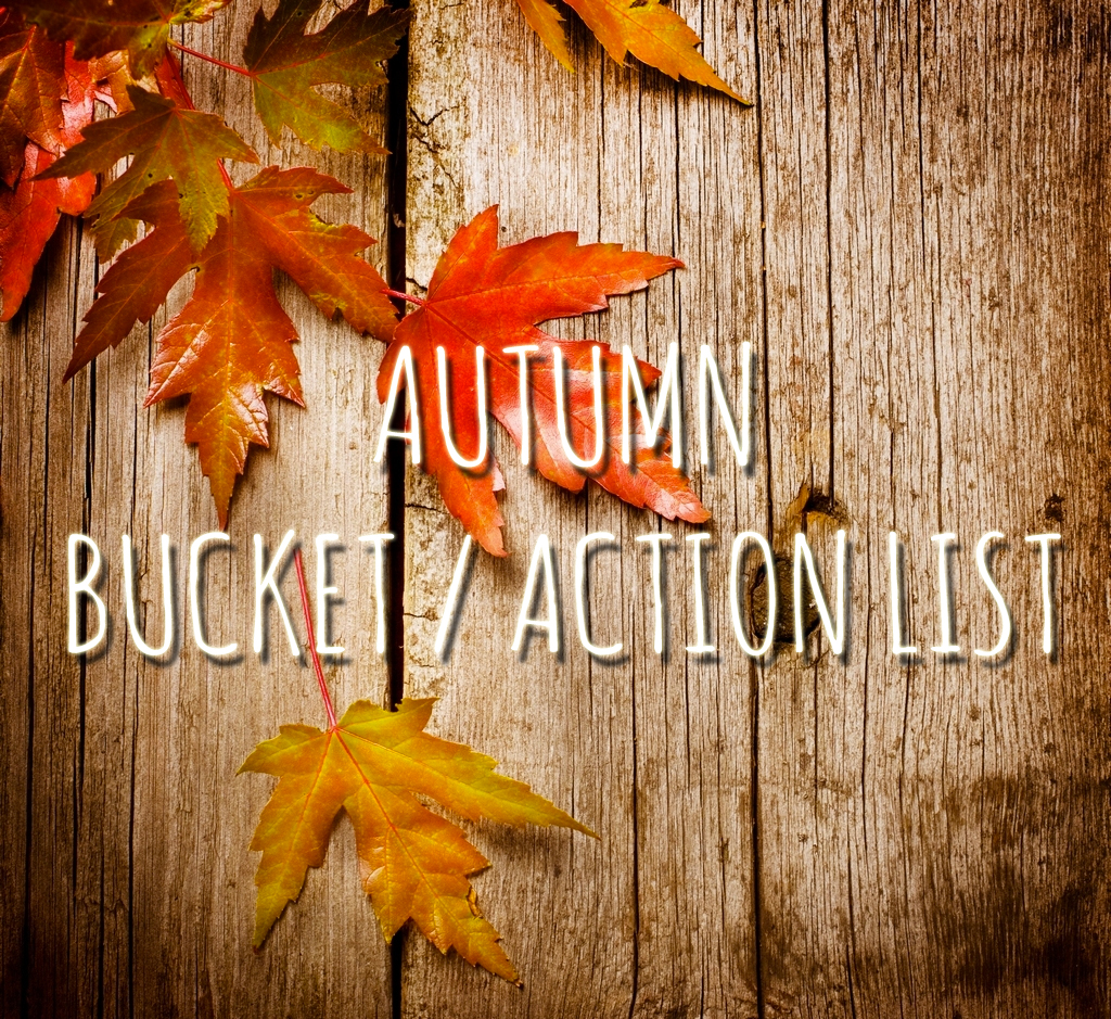 Making Plans For Autumn – My Autumn Action/ Bucket List