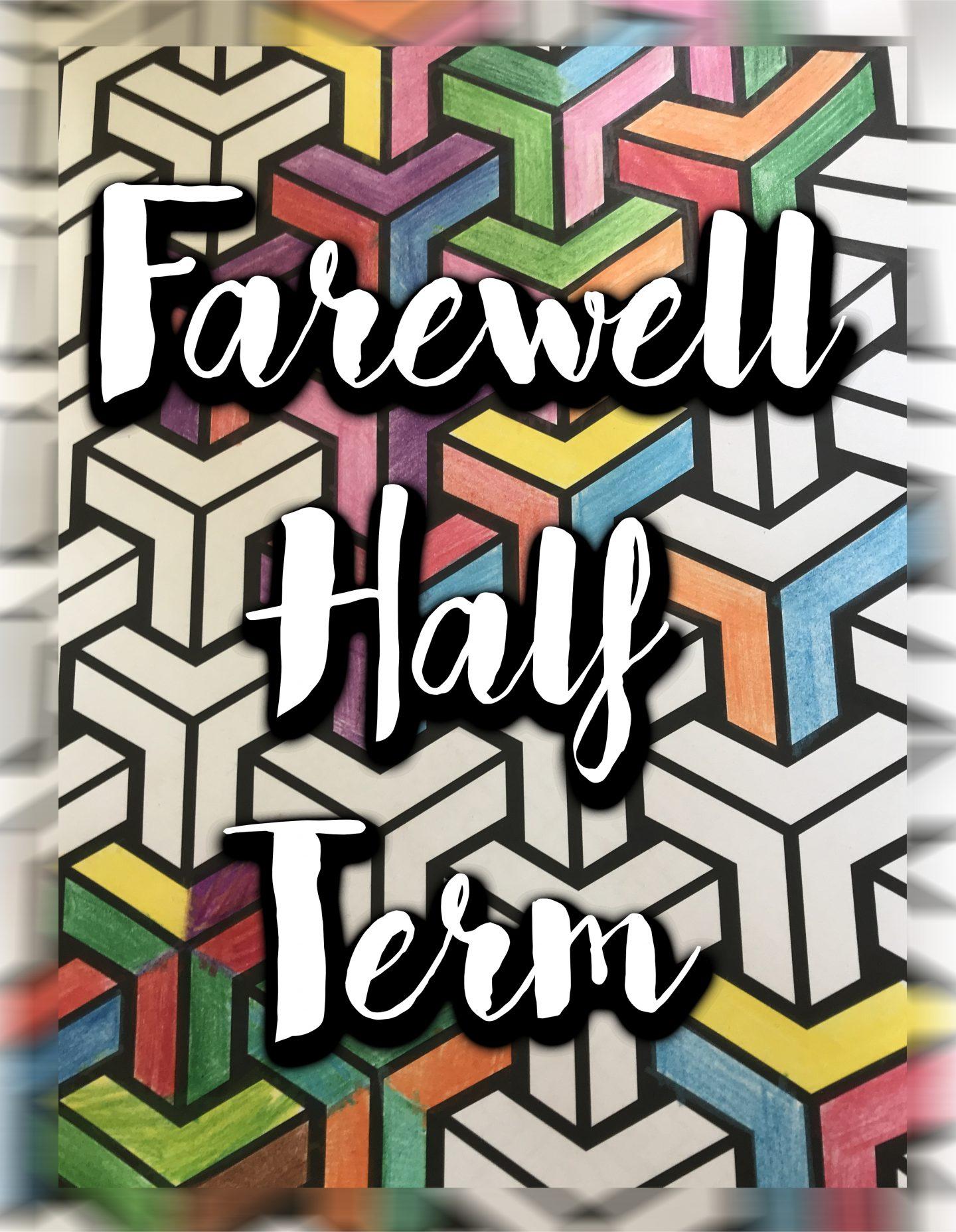 Farewell Half Term