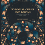 Browsing Through 'Botanical Curses and Poisons - The Shadow Lives of Plants'