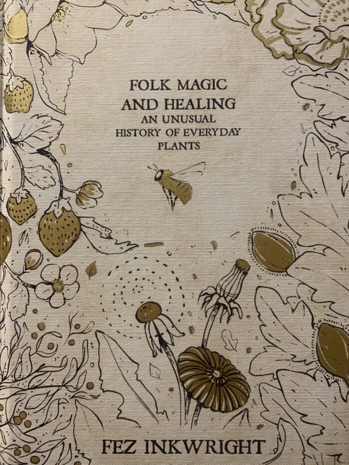 Folk Magic & Healing – An Unusual History of Everyday Plants