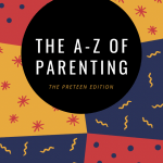 The A-Z of Parenthood (Five Years Later) - The Preteen Edition